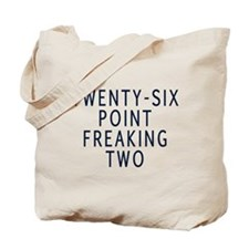 Twenty-six point freaking two Tote Bag