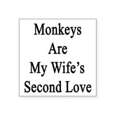 """Monkeys Are My Wife's Secon Square Sticker 3"""" x 3"""""""