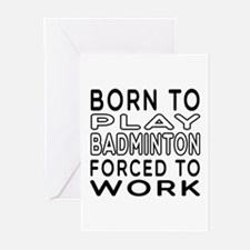 Born To Play Badminton Forced To Work Greeting Car
