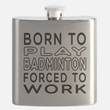 Born To Play Badminton Forced To Work Flask