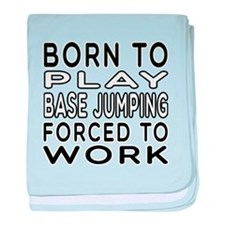 Born To Play Base Jumping Forced To Work baby blan