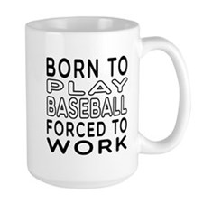 Born To Play Baseball Forced To Work Mug