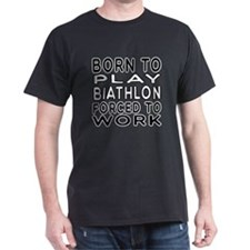 Born To Play Biathlon Forced To Work T-Shirt
