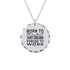 Born To Play Body Building Forced To Work Necklace
