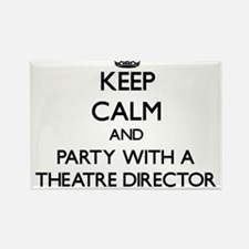 Keep Calm and Party With a Theatre Director Magnet