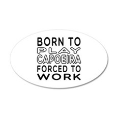 Born To Play Capoeira Forced To Work Wall Decal