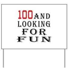 100 and looking for fun Yard Sign