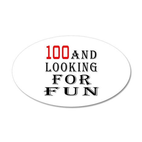 100 and looking for fun 20x12 Oval Wall Decal