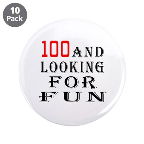 "100 and looking for fun 3.5"" Button (10 pack)"