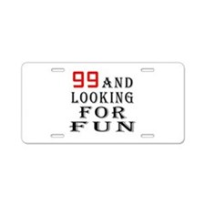 99 and looking for fun birthday designs Aluminum L