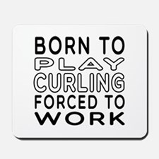 Born To Play Curling Forced To Work Mousepad