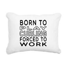 Born To Play Curling Forced To Work Rectangular Ca