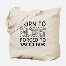 Born To Falconry Forced To Work Tote Bag