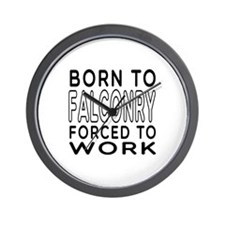 Born To Falconry Forced To Work Wall Clock