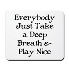 TAKE A DEEP BREATH Mousepad