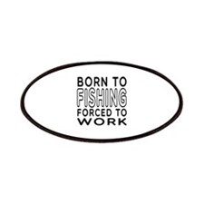 Born To Fishing Forced To Work Patches