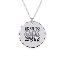 Born To Play Foosball Forced To Work Necklace