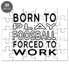 Born To Play Foosball Forced To Work Puzzle