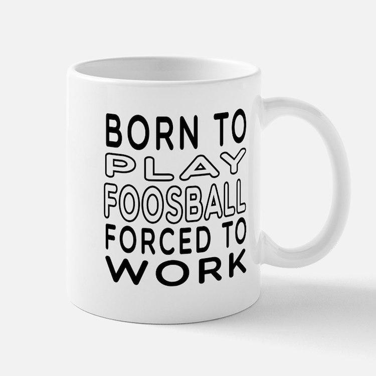 Born To Play Foosball Forced To Work Mug