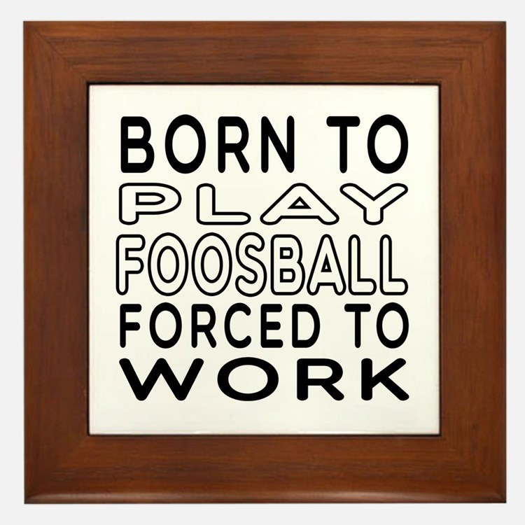 Born To Play Foosball Forced To Work Framed Tile