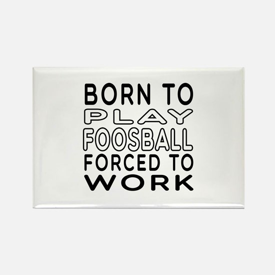 Born To Play Foosball Forced To Work Rectangle Mag