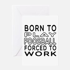 Born To Play Foosball Forced To Work Greeting Card