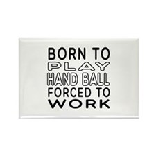 Born To Play Hand Ball Forced To Work Rectangle Ma