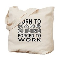 Born To Hang Gliding Forced To Work Tote Bag
