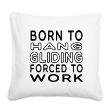 Born To Hang Gliding Forced To Work Square Canvas