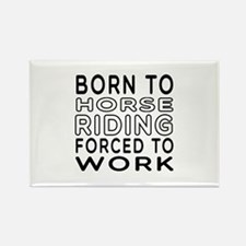 Born To Horse Riding Forced To Work Rectangle Magn