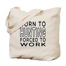 Born To Hunting Forced To Work Tote Bag