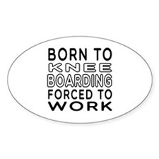 Born To Knee Boarding Forced To Work Decal