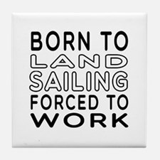 Born To Land Sailing Forced To Work Tile Coaster