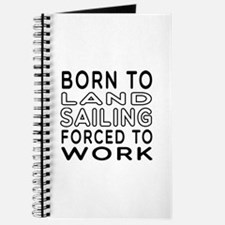 Born To Land Sailing Forced To Work Journal