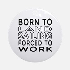Born To Land Sailing Forced To Work Ornament (Roun