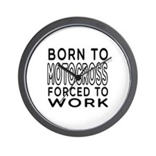 Born To Motocross Forced To Work Wall Clock