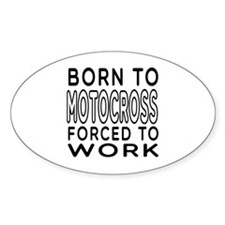 Born To Motocross Forced To Work Decal