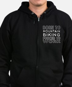 Born To Mountain Biking Forced To Work Zip Hoodie