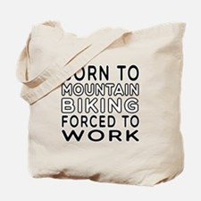 Born To Mountain Biking Forced To Work Tote Bag