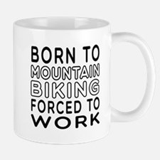 Born To Mountain Biking Forced To Work Mug