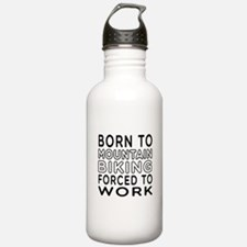 Born To Mountain Biking Forced To Work Water Bottle