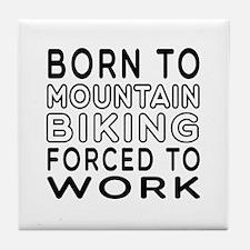 Born To Mountain Biking Forced To Work Tile Coaste