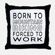 Born To Mountain Biking Forced To Work Throw Pillo
