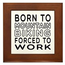 Born To Mountain Biking Forced To Work Framed Tile