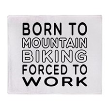 Born To Mountain Biking Forced To Work Throw Blank