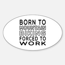 Born To Mountain Biking Forced To Work Decal