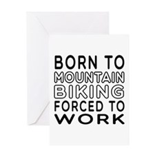 Born To Mountain Biking Forced To Work Greeting Ca