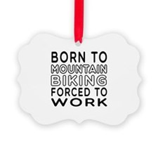 Born To Mountain Biking Forced To Work Ornament
