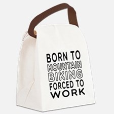 Born To Mountain Biking Forced To Work Canvas Lunc