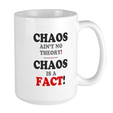 CHAOS AINT NO THEORY - CHAOS IS A FACT! Mugs